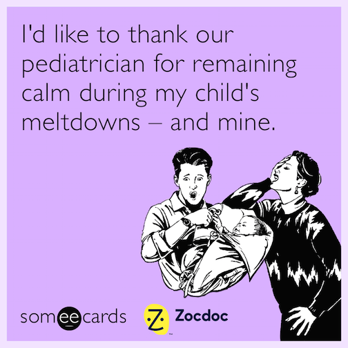 I'd like to thank our pediatrician for remaining calm during my child's meltdowns - and mine.