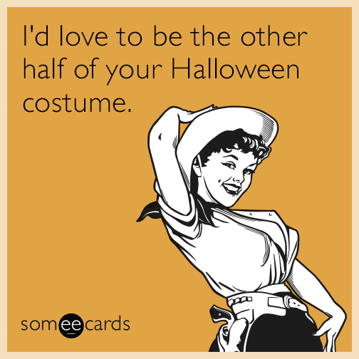 I'd love to be the other half of your Halloween costume.