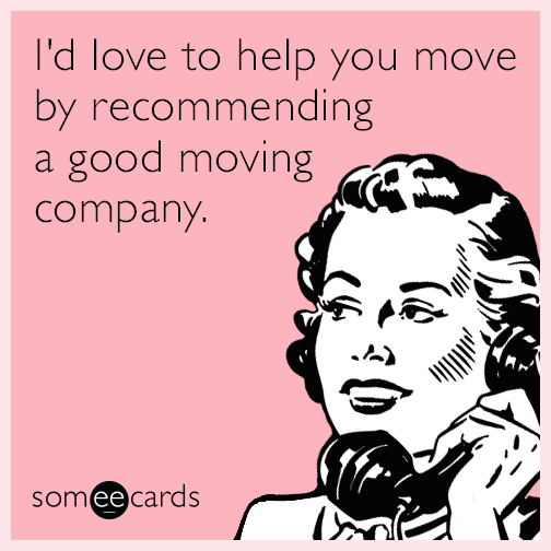 I'd love to help you move by recommending a good moving company.