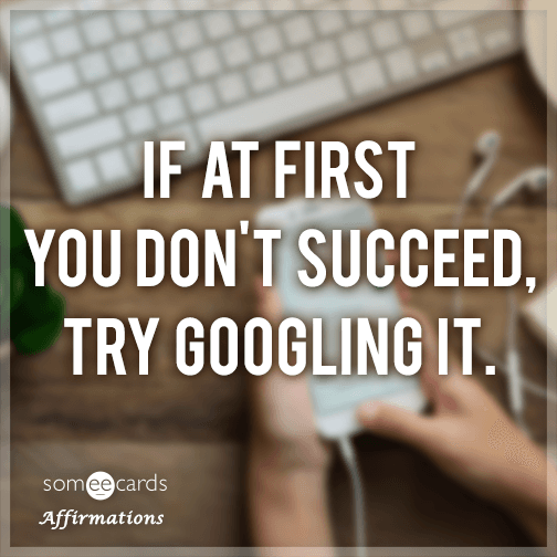 If at first you don't succeed, try Googling it.