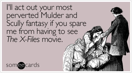 I'll act out your most perverted Mulder and Scully fantasy if you spare me from having to see The X-Files movie