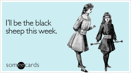 I'll be the black sheep this week