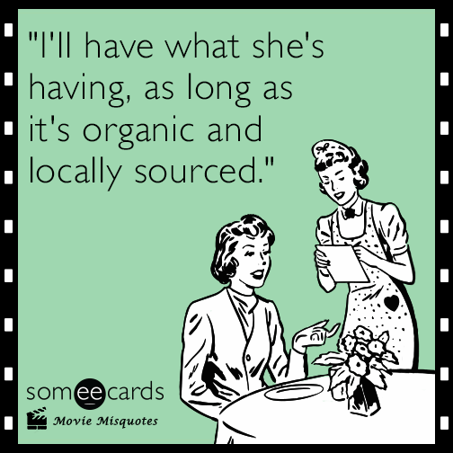 I'll have what she's having, as long as it's organic and locally sourced.