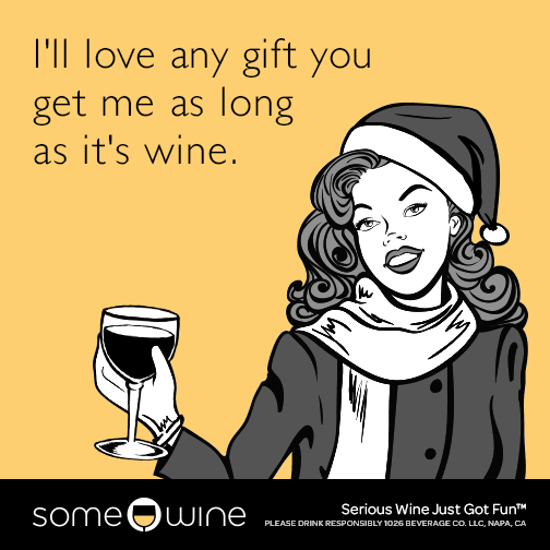 I'll love any gift you get me as long as it's wine.