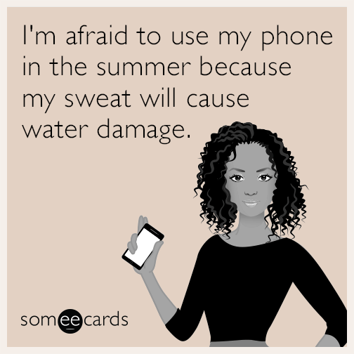 I'm afraid to use my phone in the summer because my sweat will cause water damage.