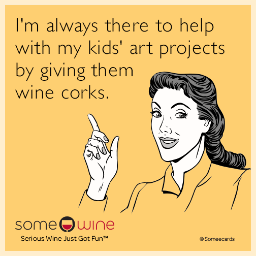 I'm always there to help with my kids' art projects by giving them wine corks.