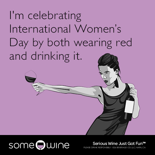 I'm celebrating International Women's Day by both wearing red and drinking it.