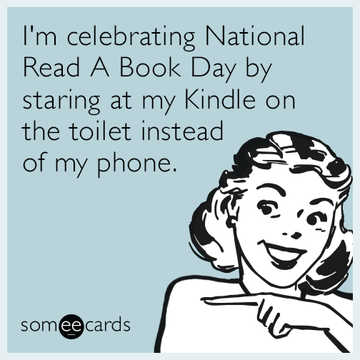 I\'m celebrating National Read A Book Day by staring at my Kindle on ...