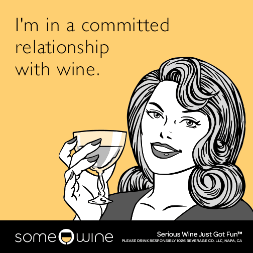 I'm in a committed relationship with wine.