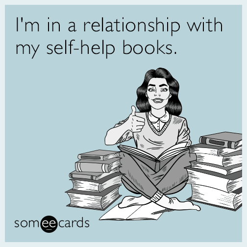I'm in a relationship with my self-help books.