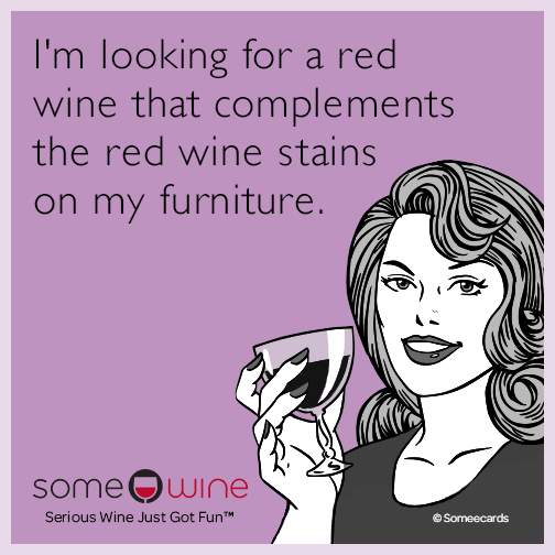 I'm looking for a red wine that complements the red wine stains on my furniture.