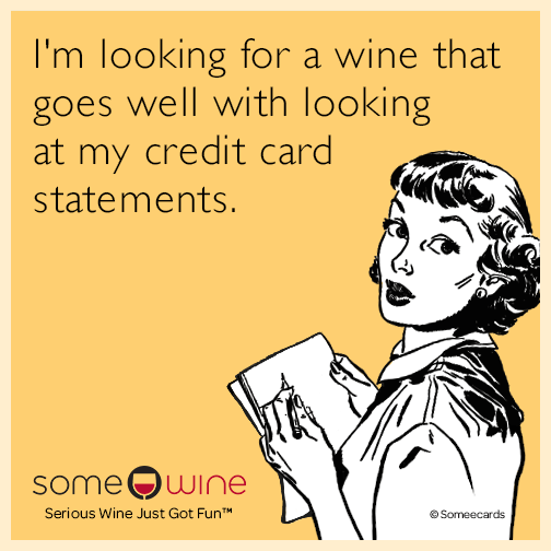 I'm looking for a wine that goes well with looking at my credit card statements.