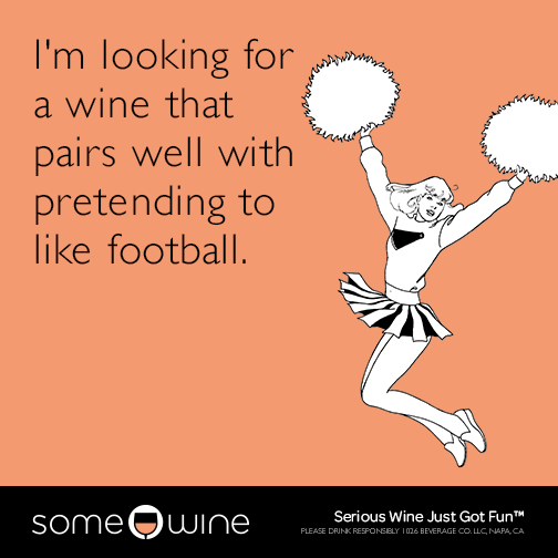 I'm looking for a wine that pairs well with pretending to like football.