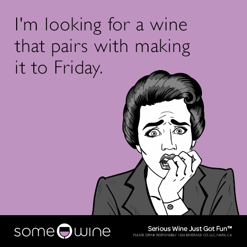 I'm looking for a wine that pairs with making it to Friday.