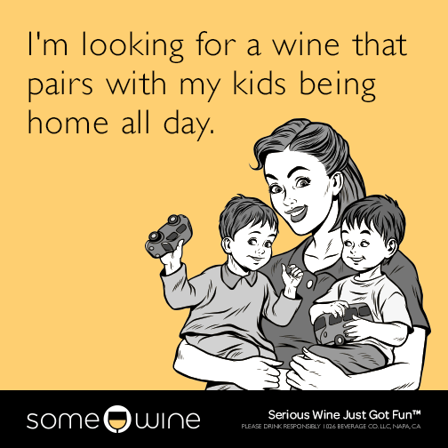 I'm looking for a wine that pairs with my kids being home all day