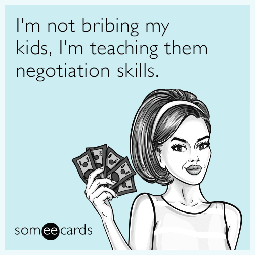I'm not bribing my kids, I'm teaching them negotiation skills.