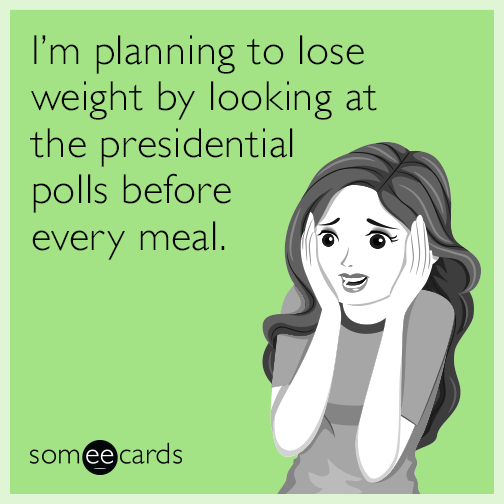 I'm planning to lose weight by looking at the presidential polls before every meal.