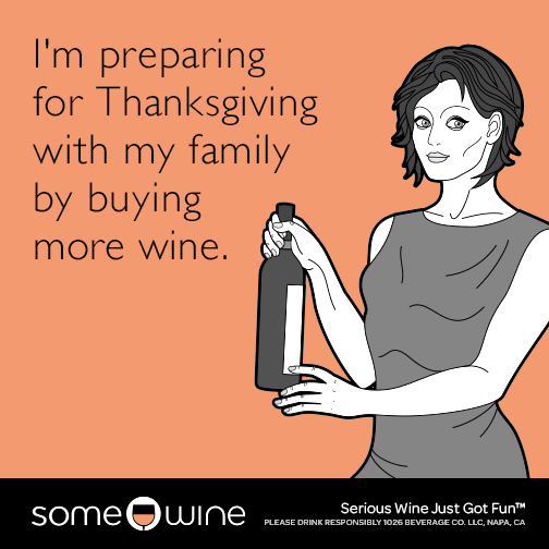 I'm preparing for Thanksgiving with my family by buying more wine.