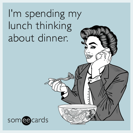 I'm spending my lunch thinking about dinner.
