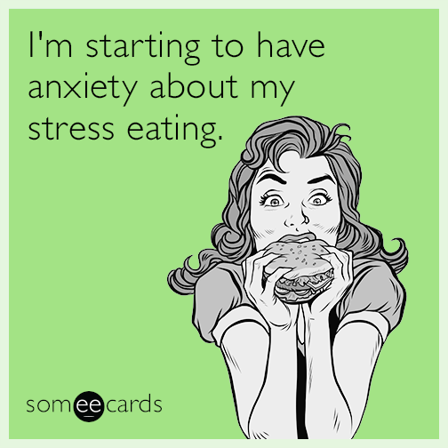 I'm starting to have anxiety about my stress eating.