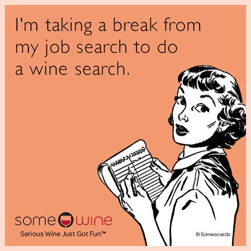 I'm taking a break from my job search to do a wine search.