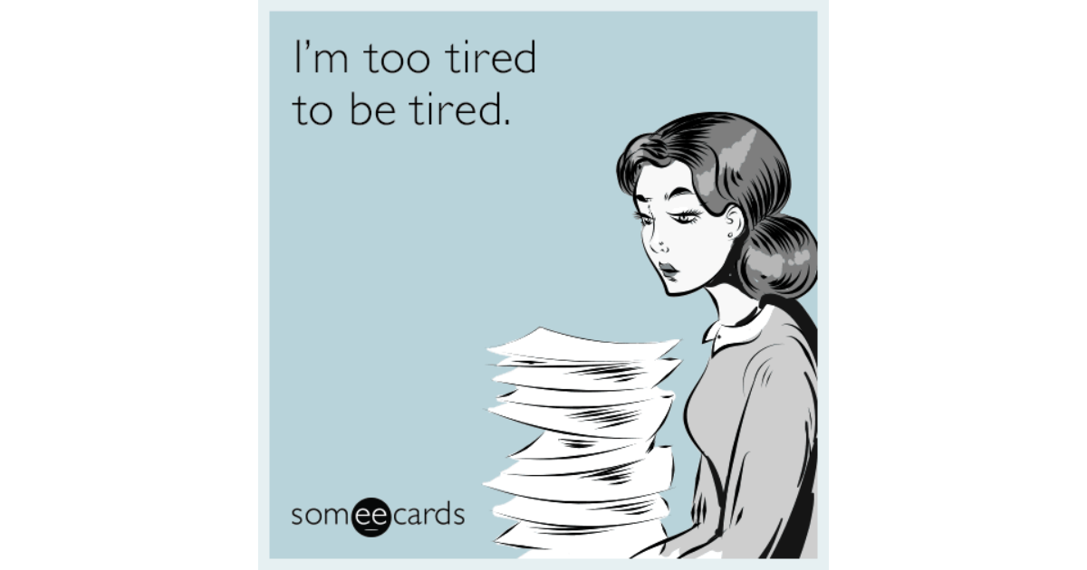 I'm Too Tired To Be Tired. | Confession Ecard