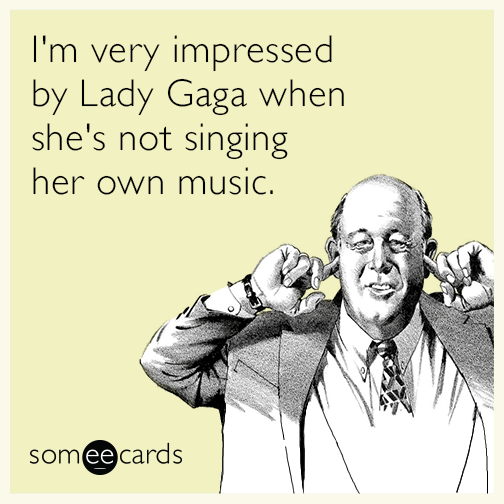 I'm very impressed by Lady Gaga when she's not singing her own music.