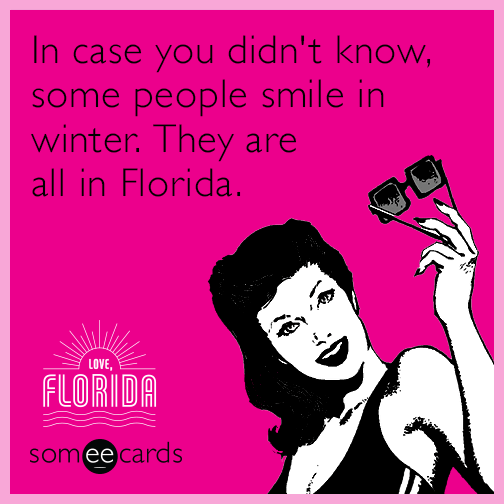 In case you didn't know, some people smile in winter.  They are all in Florida.