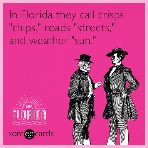 "In Florida they call crisps ""chips,"" roads ""streets,"" and weather ""sun."""