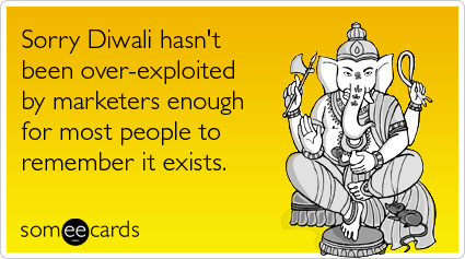 Sorry Diwali hasn't been over-exploited by marketers enough for most people to remember it exists