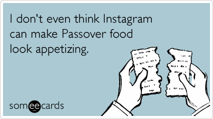 I don't even think Instagram can make Passover food look appetizing.