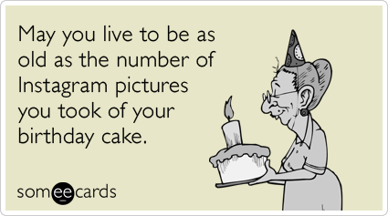 may you live to be as old as the number of instagram pictures you took of random card - Funny Online Birthday Cards