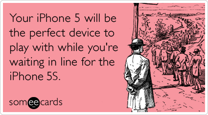 Your iPhone 5 will be the perfect device to play with while you're waiting in line for the iPhone 5S.