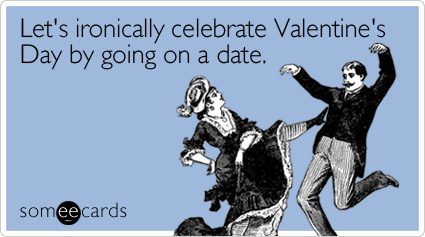 Let's ironically celebrate Valentine's Day by going on a date