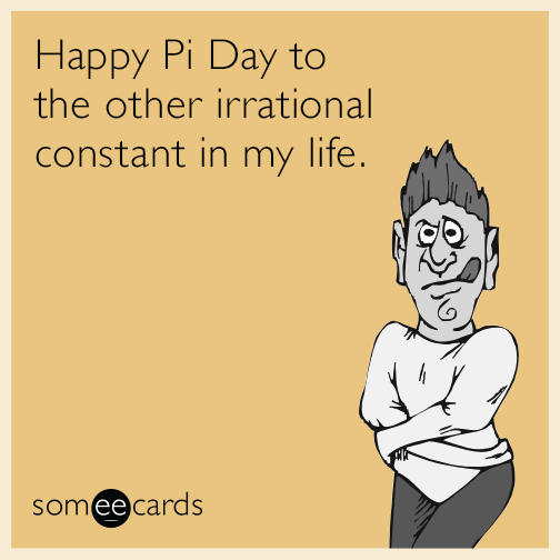 Happy Pi Day to the other irrational constant in my life.