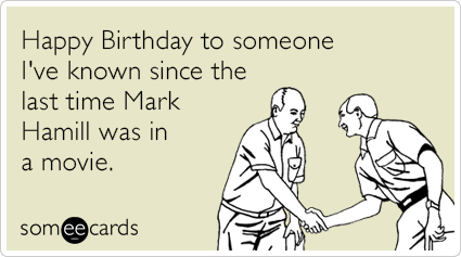 Happy Birthday To Someone Ive Known Since The Last Time Mark Hamill Was In Random Card