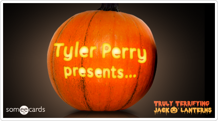 someecards.com - Truly Terrifying Jack O' Lantern: Tyler Perry.