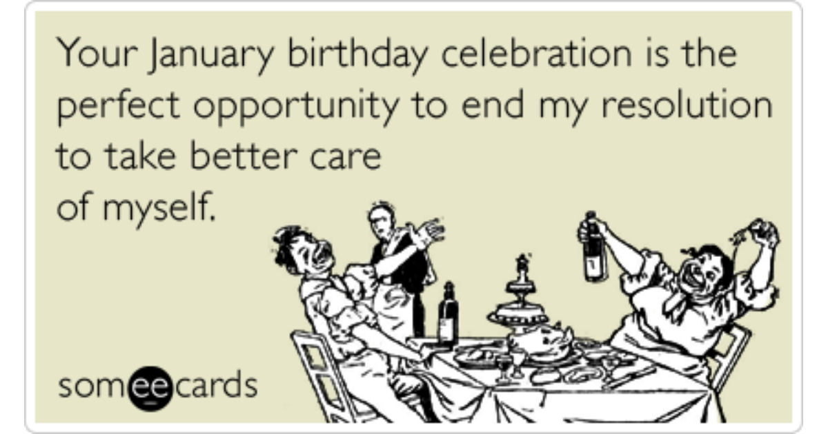 January Birthday New Years Resolution Party Funny Ecard – Birthday Some E Cards