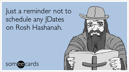 Just A Reminder Not To Schedule Any JDates On Rosh Hashanah