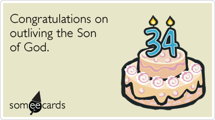 34th Birthday Congratulations On Outliving The Son Of God Random Card