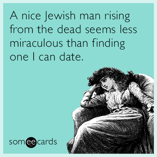 A Nice Jewish Man Rising From The Dead Seems Less Miraculous Than Finding One I Can