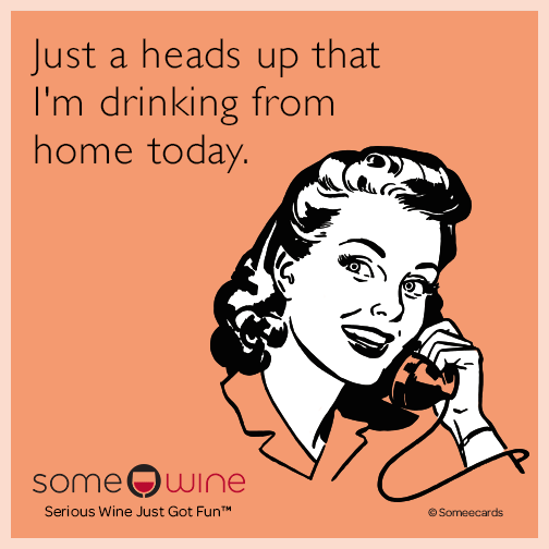 Just a heads up that I'm drinking from home today.