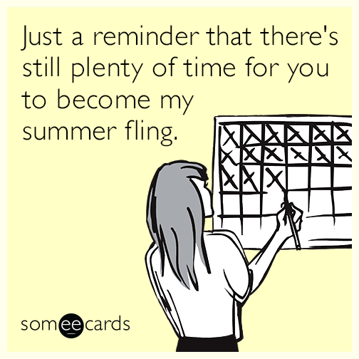 Just a reminder that there's still plenty of time for you to become my summer fling.