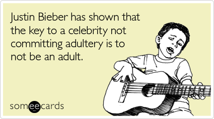 Justin Bieber has shown that the key to a celebrity not committing adultery is to not be an adult