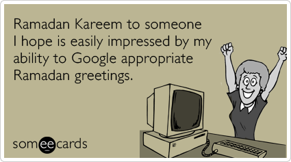 Ramadan kareem google muslims greeting funny ecard ramadan ecard ramadan kareem to someone i hope is easily impressed by my ability to google appropriate ramadan m4hsunfo
