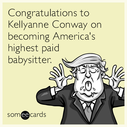 Congratulations to Kellyanne Conway on becoming America's highest paid babysitter.