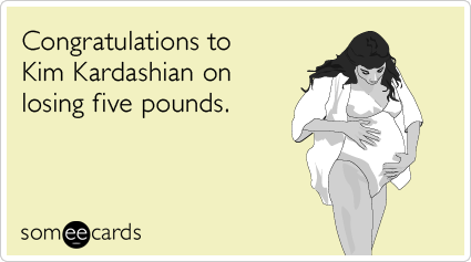 Congratulations to Kim Kardashian on losing five pounds.