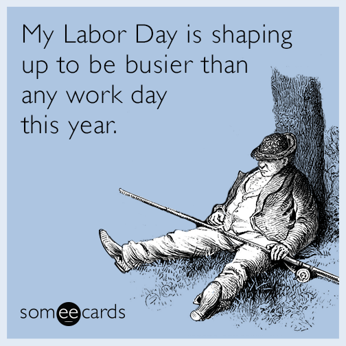 labor day work rest lazy summer funny ecard Ctx funny labor day memes & ecards someecards,Busier Than A Meme
