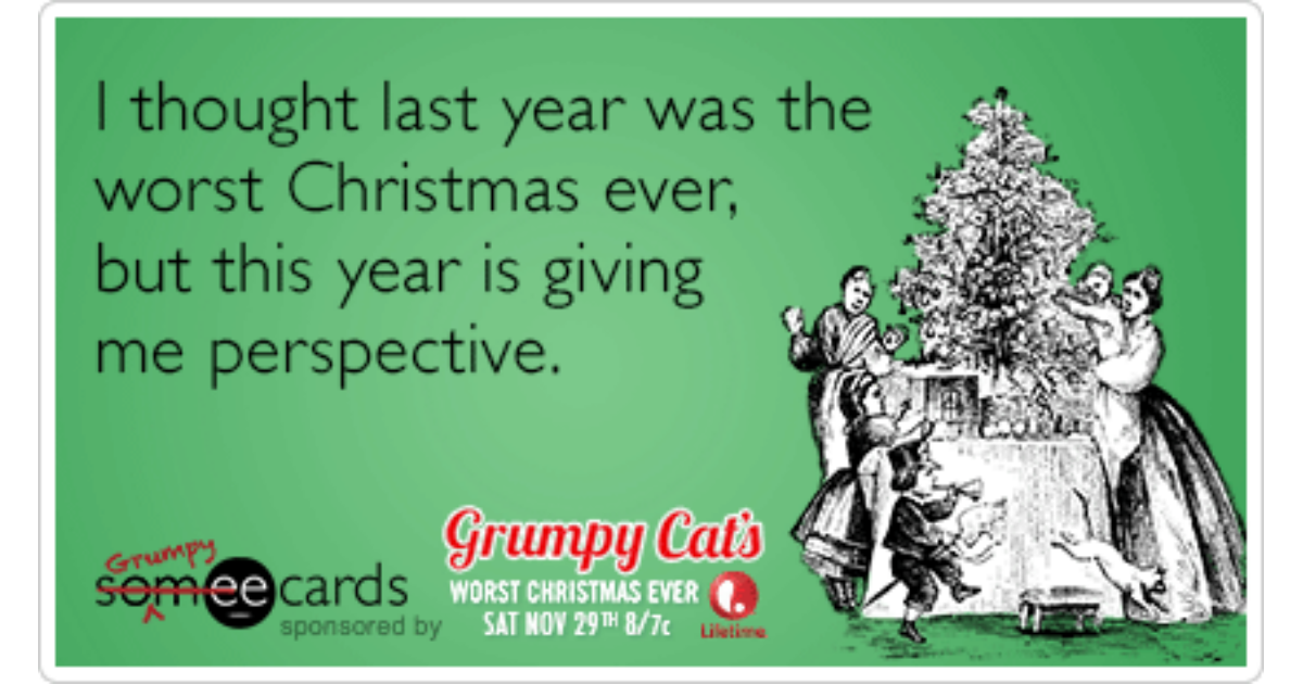 I thought last year was the worst Christmas ever, but this year is ...
