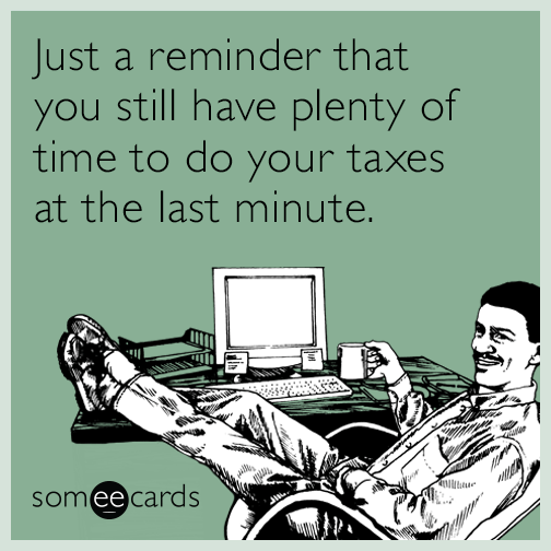 Just a reminder that you still have plenty of time to do your taxes at the last minute.